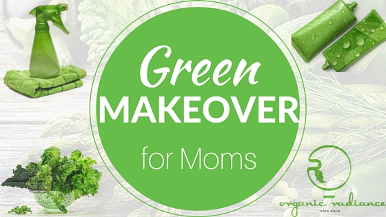 Green Makeover for Moms | Why New Moms Choose an Organic Makeover