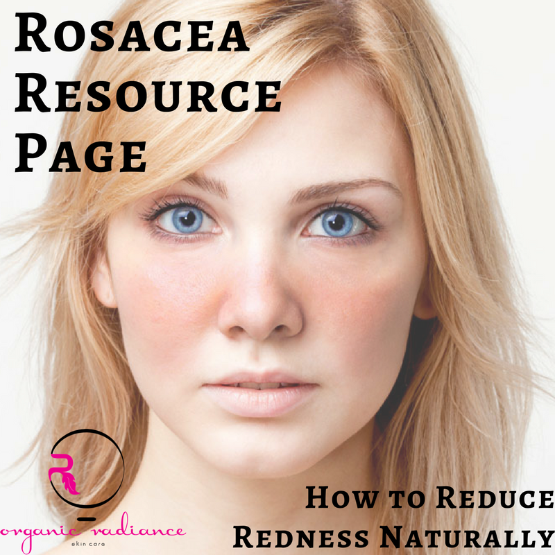 Rosacea Resources Article Links on How to Reduce Redness Naturally_Organic Radiance Skincare