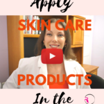 How to Apply Your Skin Care Products in the Right Order
