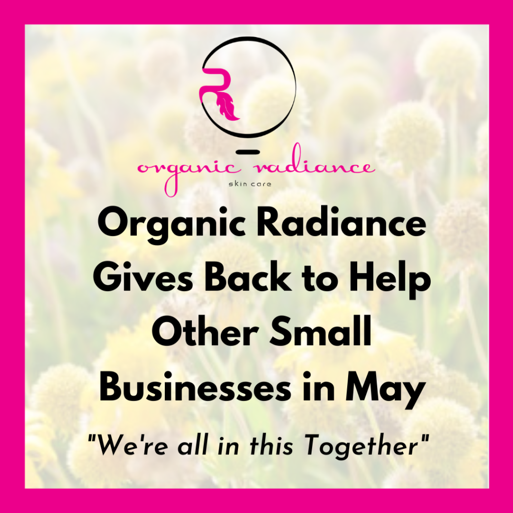 Organic Radiance Skincare gives back in May 2020 to help other small businesses