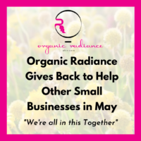 Organic Radiance Skincare gives back in may to help other small businesses