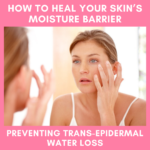 Reducing Transepidermal Water Loss | How to Heal Your Moisture Barrier